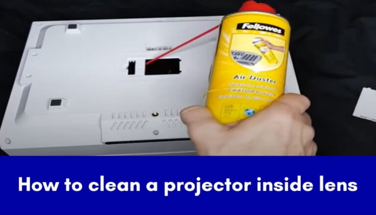 HOW TO CLEAN A PROJECTOR INSIDE THE LENS