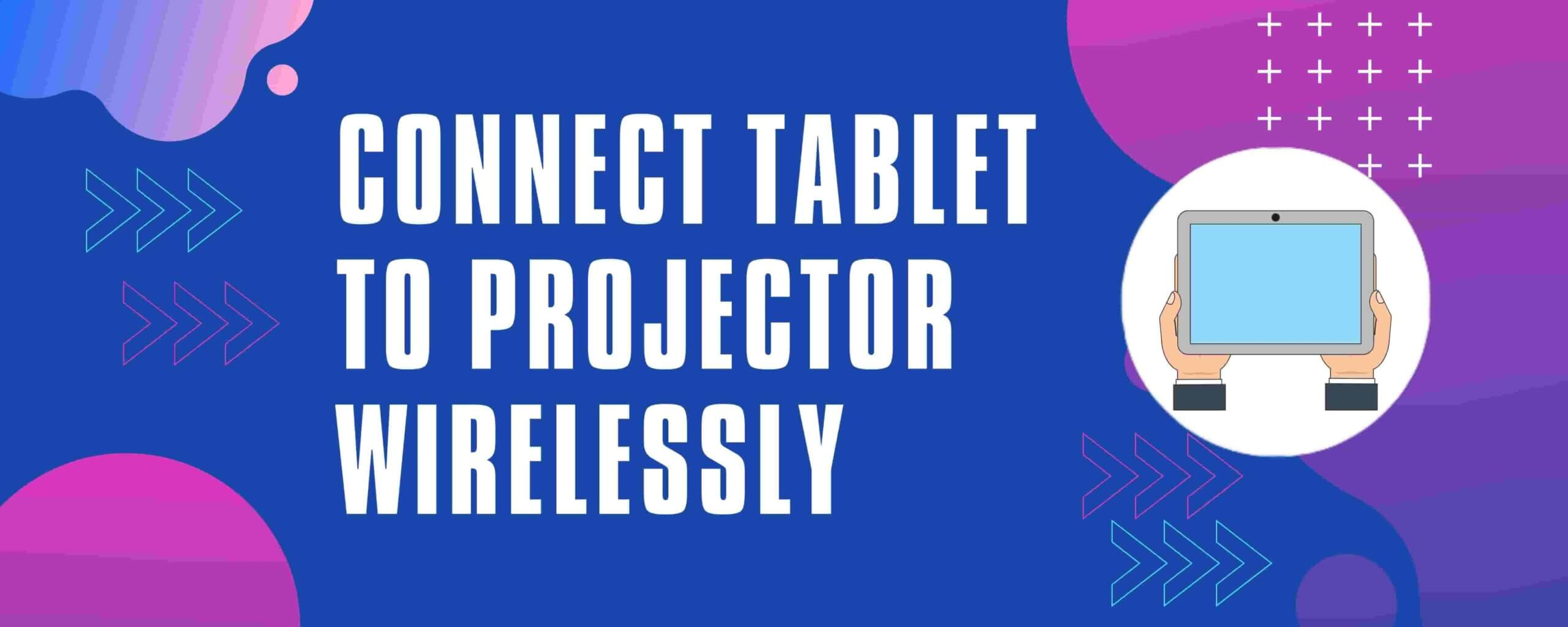 How To Connect Tablet To Projector Wirelessly